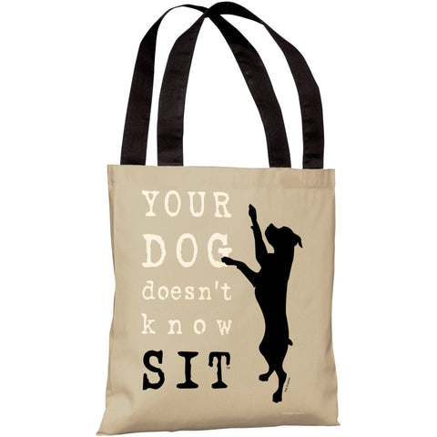 """Your Dog Doesn't Know Sit"" 18""x18"" Tote Bag by Dog is Good"