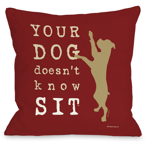 """Your Dog Doesn't Know Sit"" Indoor Throw Pillow by Dog is Good, Oatmeal, 16""x16"""