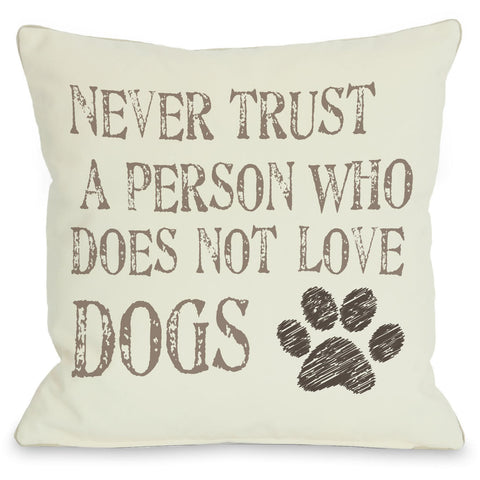 """Never Trust Who Doesn't Love Dogs"" Indoor Throw Pillow by OneBellaCasa, 16""x16"""
