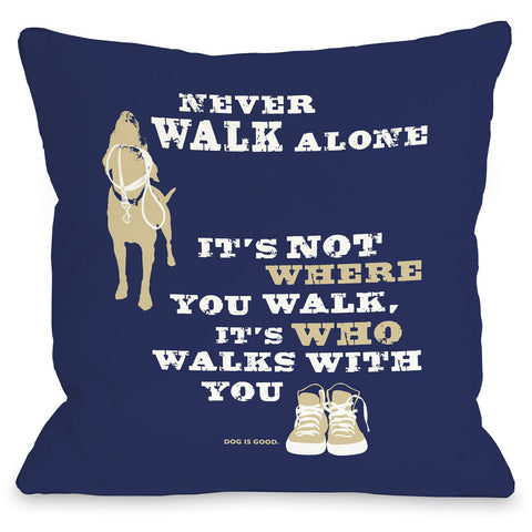 """Never Walk Alone"" Indoor Throw Pillow by Dog is Good, 16""x16"""