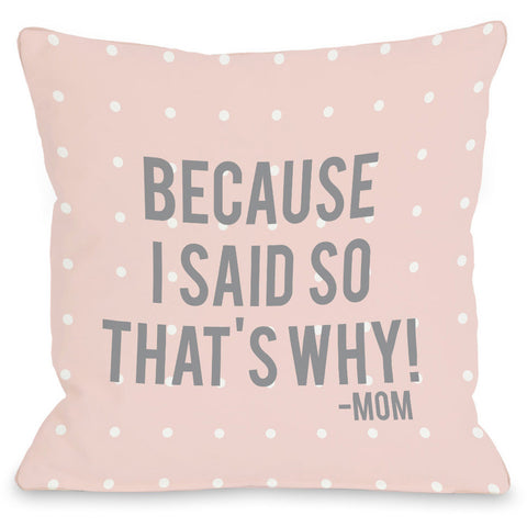 """Because I Said So - Mom"" Indoor Throw Pillow by OneBellaCasa, 16""x16"""
