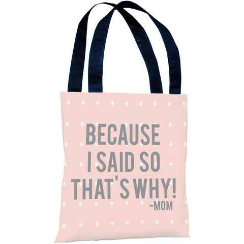 """Because I Said So That's Why - Mom"" 18""x18"" Tote Bag by OneBellaCasa"