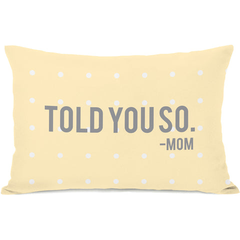 """Told You So - Mom"" Indoor Throw Pillow by OneBellaCasa, 14""x20"""