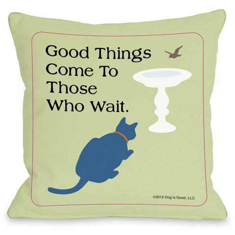 """Good Things Come To Those Who Wait"" Indoor Throw Pillow by Dog is Good, 16""x16"""
