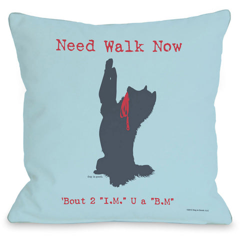 """Need Walk Now"" Indoor Throw Pillow by Dog is Good, 16""x16"""