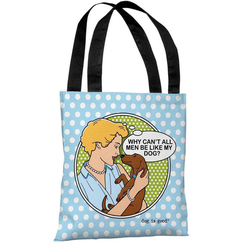 """Why Can't All Men Be Like My Dog?"" 18""x18"" Tote Bag by Dog is Good"