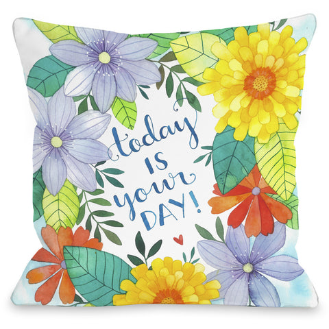 """Today Is Your Day!"" Indoor Throw Pillow by Ana Victoria Calderon, 16""x16"""