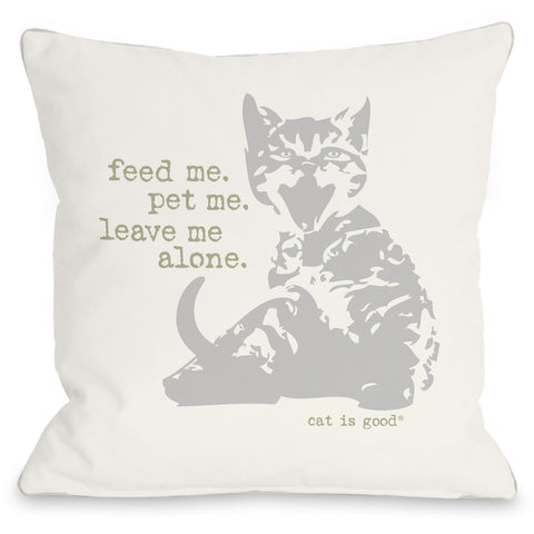 """Feed Me Pet Me Leave Me Alone"" Indoor Throw Pillow by Dog is Good, 16""x16"""