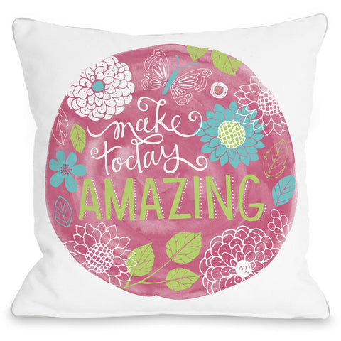 """Make Today Amazing"" Indoor Throw Pillow by Loni Harris, 16""x16"""