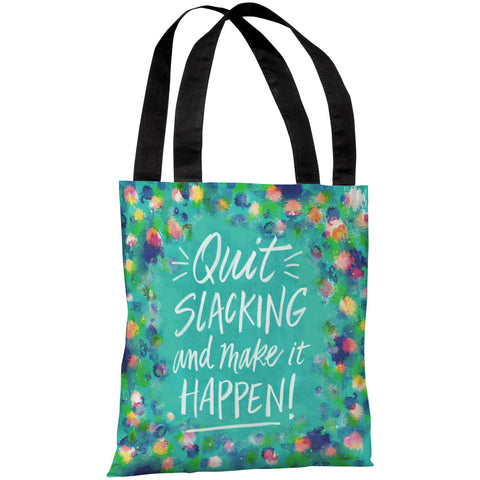 """Quit Slacking And Make It Happen!"" 18""x18"" Tote Bag by Jeanetta Gonzales"