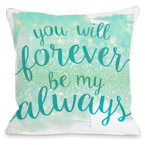 """You Will Forever Be My Always"" Indoor Throw Pillow by OneBellaCasa, 16""x16"""