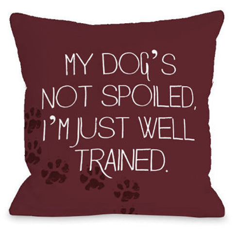 """My Dog's Not Spoiled"" Outdoor Throw Pillow by OneBellaCasa, 16""x16"""