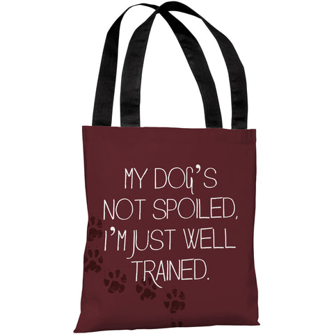 """My Dogs Not Spoiled, I'm Just Well Trained"" 18""x18"" Tote Bag by OneBellaCasa"