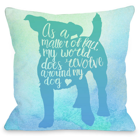 """World Revolves Around My Dog"" Indoor Throw Pillow by OneBellaCasa, 16""x16"""