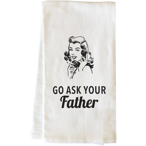 """Go Ask Your Father"" Tea Towel by OneBellaCasa"