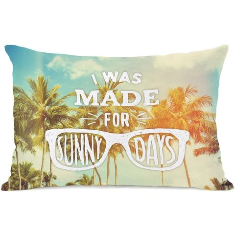 """I Was Made For Sunny Days"" Indoor Throw Pillow by OneBellaCasa, 14""x20"""