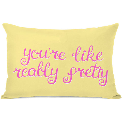"""You're Like Really Pretty"" Indoor Throw Pillow by OneBellaCasa, 14""x20"""