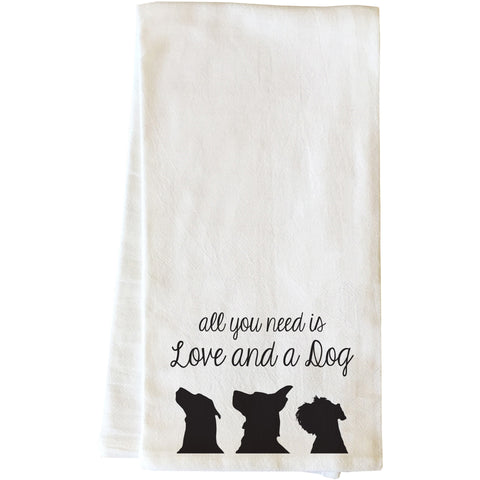 """All You Need Is Love And A Dog"" Tea Towel by OneBellaCasa"