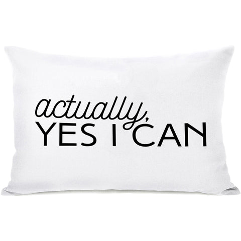 """Actually Yes I Can"" Indoor Throw Pillow by OneBellaCasa, 14""x20"""