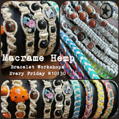 Macrame Hemp Bracelet Workshop:        Fridays, 10:30 am - Noon