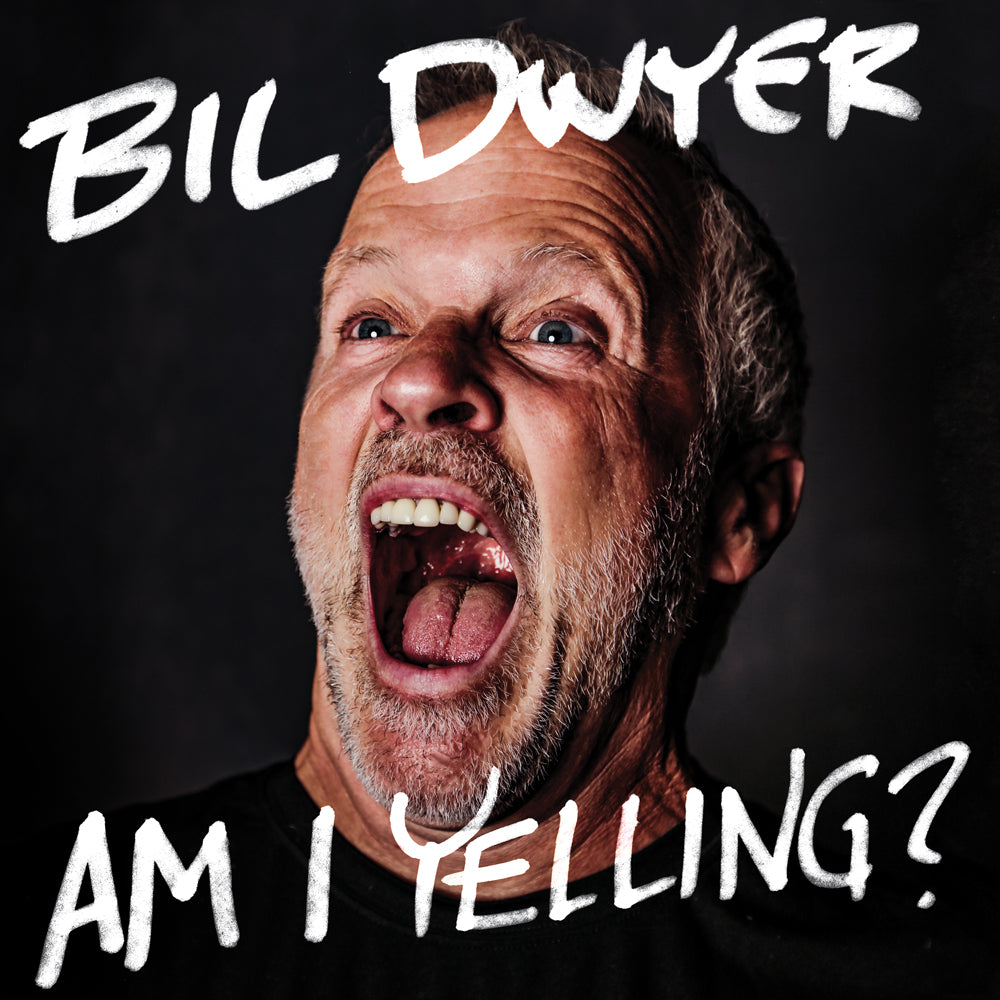 Bil Dwyer - Am I Yelling? (download)