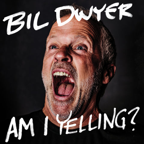 Bil Dwyer - Am I Yelling? (CD)