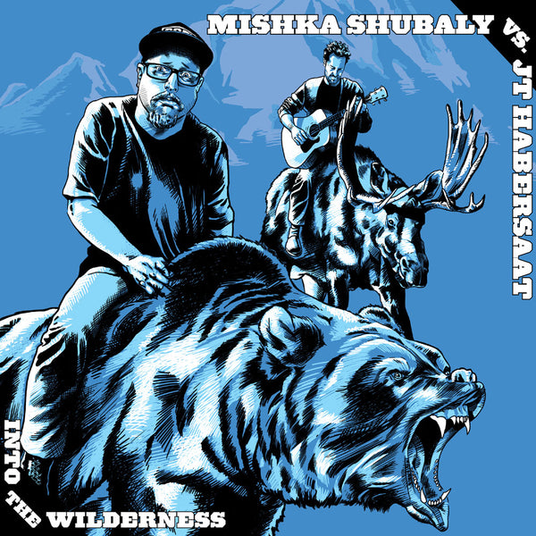 Mishka Shubaly vs. JT Habersaat - Into the Wilderness (cyan vinyl)