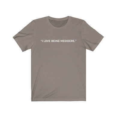 """I Love Being Mediocre."" Unisex Jersey Short Sleeve Tee"