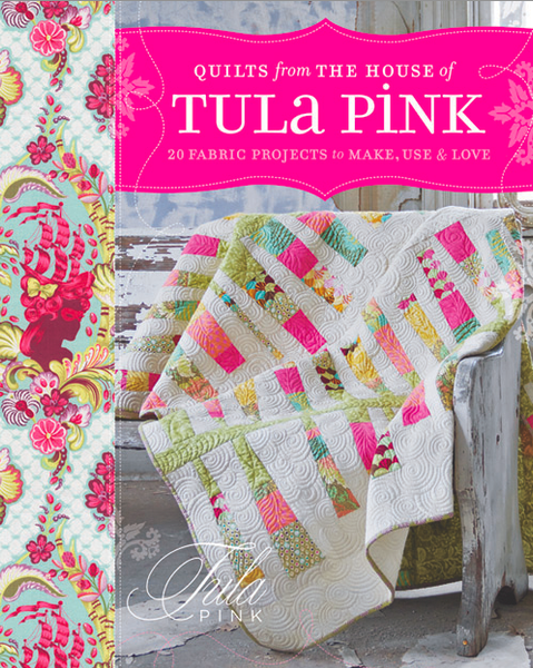 Quilts From the House of Tula Pink - Autographed by Tula Pink