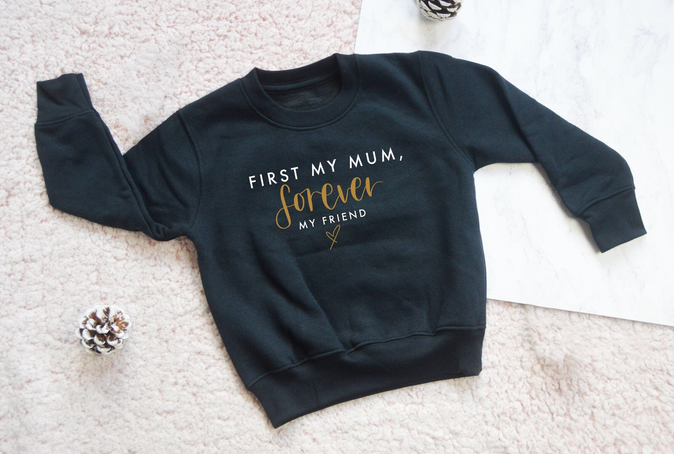 First my Mum, Forever my Friend Sweatshirt - You Make My Dreams