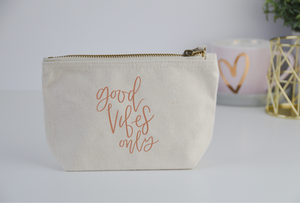 Good Vibes Only Pouch - You Make My Dreams