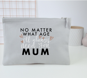 'I'll Always Need You Mum' Pouch - You Make My Dreams