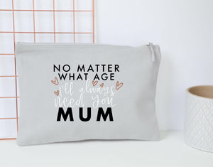 'I'll Always Need You Mum' Pouch