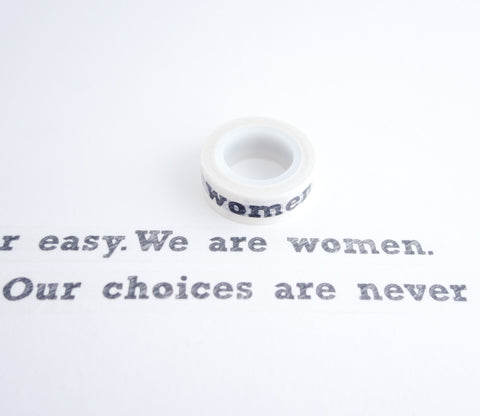 We Are Women - Our Choices Are Never Easy - Washi Tape