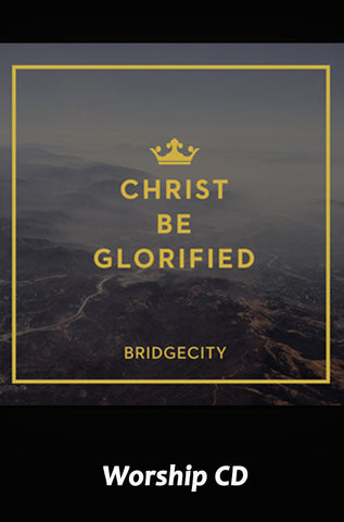 Christ Be Glorified - Worship CD