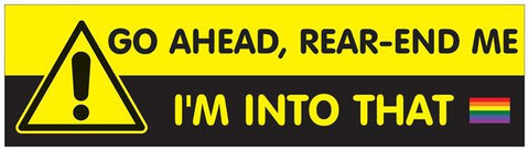 Go Ahead, Rear-End Me - Pride Bumper Sticker