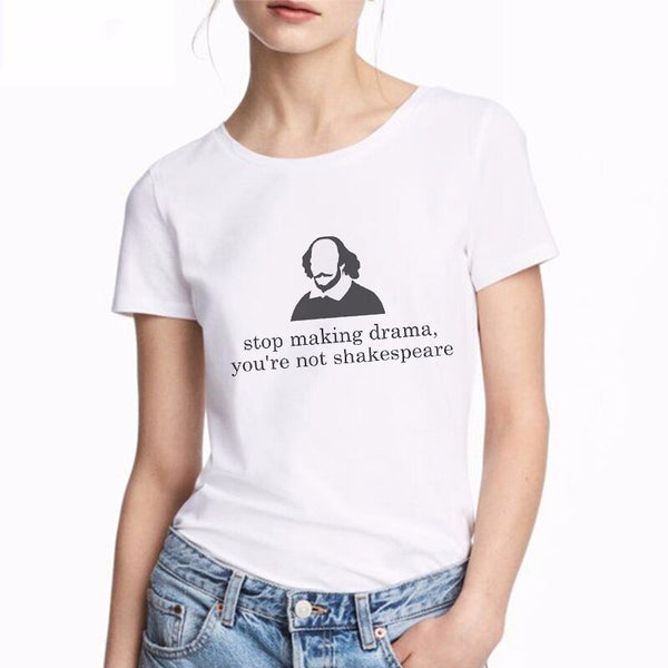 T-shirt Stop Making Drama You Are Not Shakespeare
