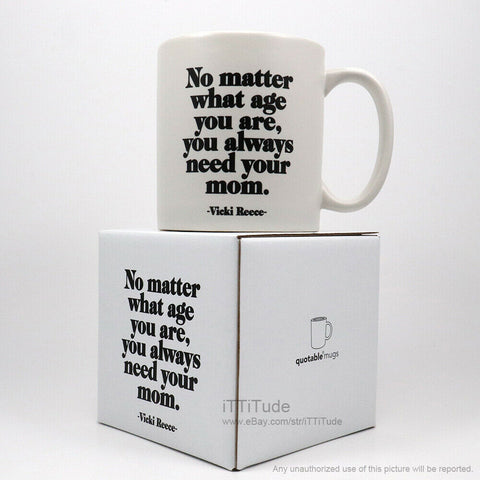 """...You Always Need Your Mom"" Mug"
