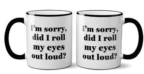 """Did I Roll My Eyes Out Loud?"" Mug"