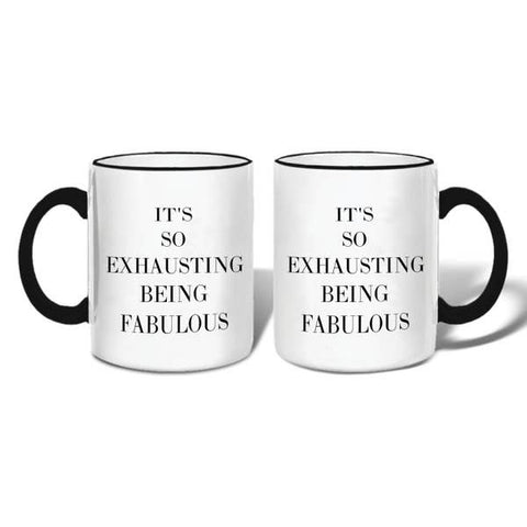 """It's So Exhausting Being Fabulous"" Mug"