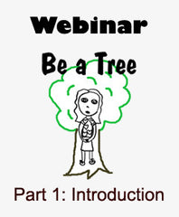 Be a Tree Webinar Part 1: Introduction