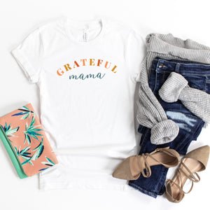 Grateful Mama - White or Soft Cream Bella and Canvas T-Shirt