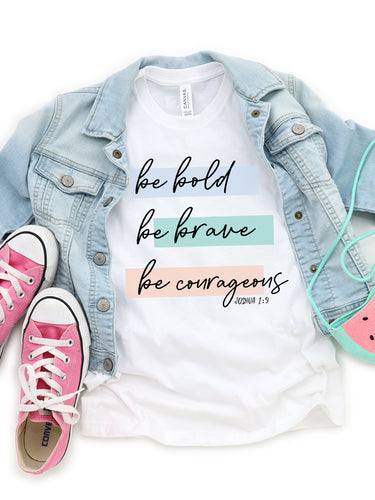 Be Bold, Be Brave, Be Courageous - Toddler, Bella + Canvas Tee