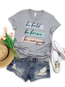 Be Bold, Be Brave, Be Courageous - Athletic Heather or White, Bella + Canvas Tee