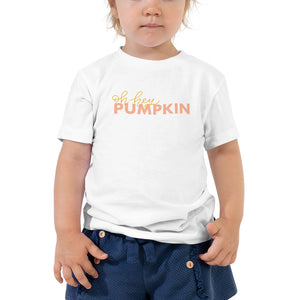 Oh Hey Pumpkin - Toddler Tee