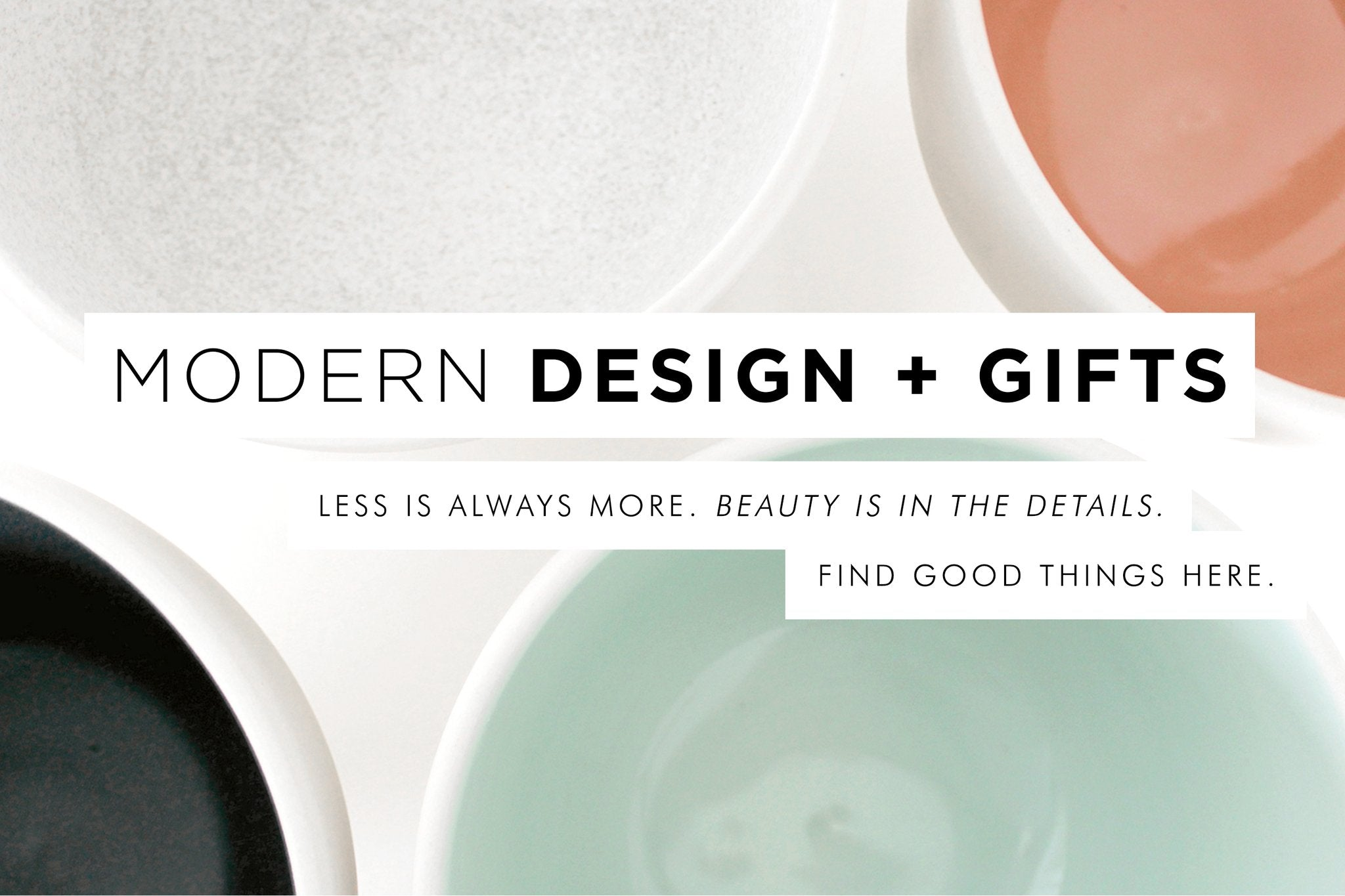 Give thoughtfully. Shop our collection of thoughtfully made, independent design.