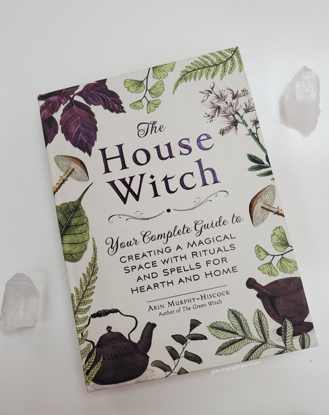 House Witch - Your Complete Guide to Creating a Magical Space with Rituals and Spells for Hearth and Home