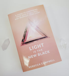 Light is the New Black - A Guide to Answering Your Soul's Callings and Working Your Light