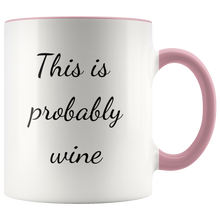 "Load image into Gallery viewer, ""Probably Wine"" Coffee Mug"