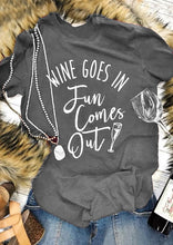 Load image into Gallery viewer, Wine Goes In Fun Comes Out Graphic Tee